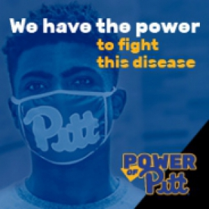 "a blue tinted photo of a person wearing a Pitt branded mask. Text overlaid says ""We have the power to fight this disease and show the world the power of Pitt"""